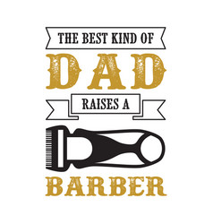 father s day saying and quotes raises a barber dad vector image
