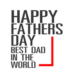 happy fathers day best dad in the world white back vector image