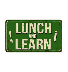 Lunch and learn vintage rusty metal sign vector