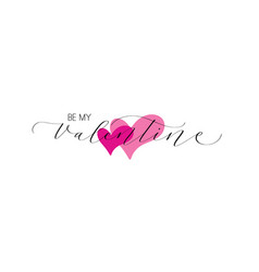be my valentine calligraphy pen card design vector image
