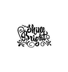 Shine bright - hand drawn calligraphy and vector image
