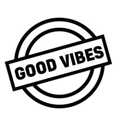 good vibes rubber stamp vector image