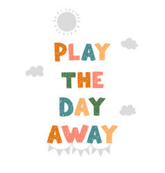 play day away - fun hand drawn nursery poster vector image
