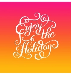 Original Enjoy the Holiday brush hand lettering vector