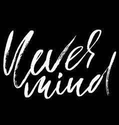 Never mind hand drawn lettering vector