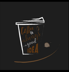 quote lettering phrase of coffee on cup vector image