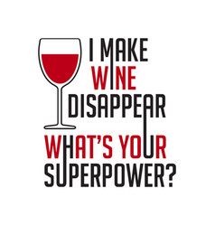 Wine quote and saying i make wine disappear vector