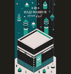Hajj mabrur islamic background isometric greeting vector