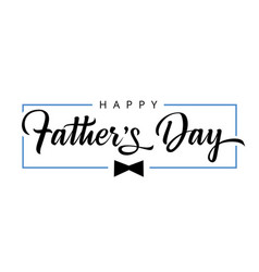 happy fathers day bow calligraphy banner vector image