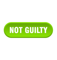 Not guilty button not guilty rounded green sign vector
