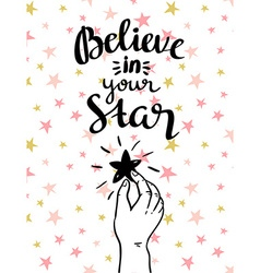 believe in your star - hand drawn inspiring poster vector image