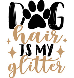 dog hair is my glitter hand written lettering vector image