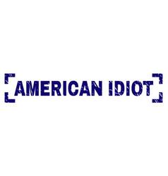 Grunge textured american idiot stamp seal between vector