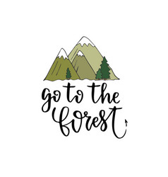 go to the forest - motivational hand lettering vector image