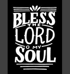 hand lettering and bible verse bless lord o my vector image