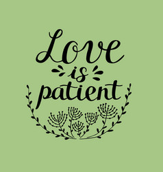 Hand lettering love is patient made near flowers vector