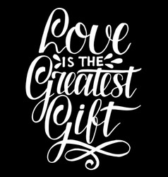 Hand lettering love is the greatest gift on black vector