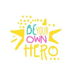 be your own hero positive slogan hand written vector image