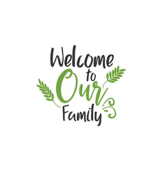 Family quote lettering typography welcome to our vector