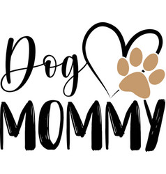 dog mommy typography with heart and paw print vector image