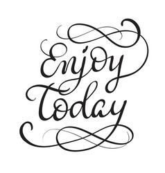 Enjoy today text on white background calligraphy vector