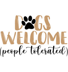 dogs welcome people tolerated outlined text art vector image