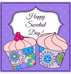 Happy sweetest day card with cupcake vector image