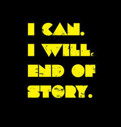I can i will end of story motivation quote vector