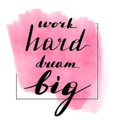 lettering inscription work hard dream vector image