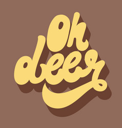 oh deer hand drawn lettering isolated template vector image