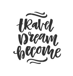 travel dream become hand drawn lettering vector image
