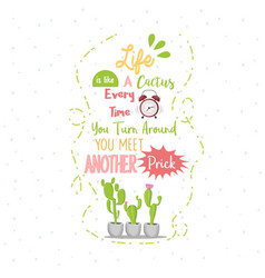 life is like a cactus every time you turn around vector image