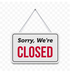 Closed hanging door sign isolated sorry we are vector