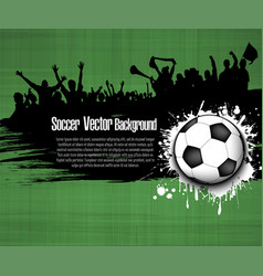 grunge background soccer ball and football fans vector image