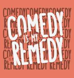 Comedy is my remedy idea logo type design vector