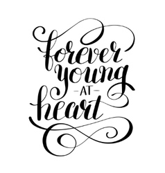 Forever young at heart black and white positive vector