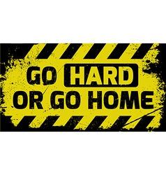 Go hard or go home sign vector