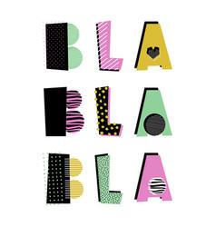 bla bla bla lettering vector image