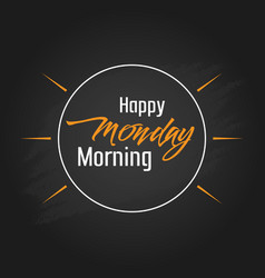 happy monday morning template design vector image