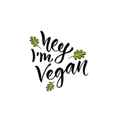 Hey i am vegan modern handwritten calligraphy vector