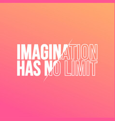 imagination has no limit life quote with modern vector image