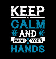 keep calm and wash your hands - covid19 19 t shirt vector image