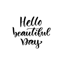 hello beautiful day modern calligraphy isolated vector image
