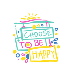 Choose to be happy positive slogan hand written vector