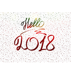 Hello 2018 new year 2018 new years greeting card vector