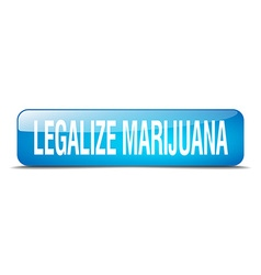 Legalize marijuana blue square 3d realistic vector