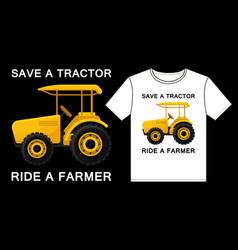 Save a tractor ride a farmer vector