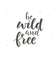 Be Wild and Free Conceptual handwritten phrase vector image