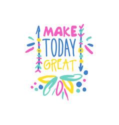 Make today great positive slogan hand written vector