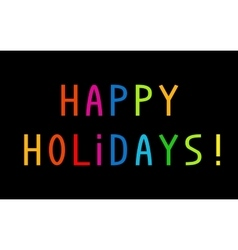 The greeting Happy Holidays with colorful letters vector image